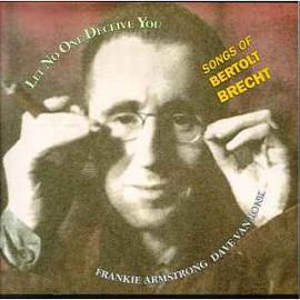 Frankie Armstrong - Let No One Deceive You - Songs of Bertolt Brecht