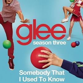 欢乐合唱团 Glee Cast - Somebody That I Used To Know (Glee Cast Version)